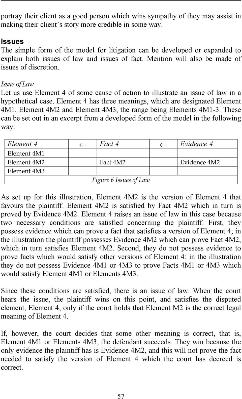 Issue of Law Let us use Element 4 of some cause of action to illustrate an issue of law in a hypothetical case.