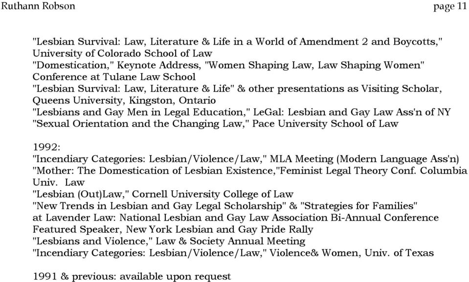 "Legal Education,"" LeGal: Lesbian and Gay Law Ass'n of NY ""Sexual Orientation and the Changing Law,"" Pace University School of Law 1992: ""Incendiary Categories: Lesbian/Violence/Law,"" MLA Meeting"