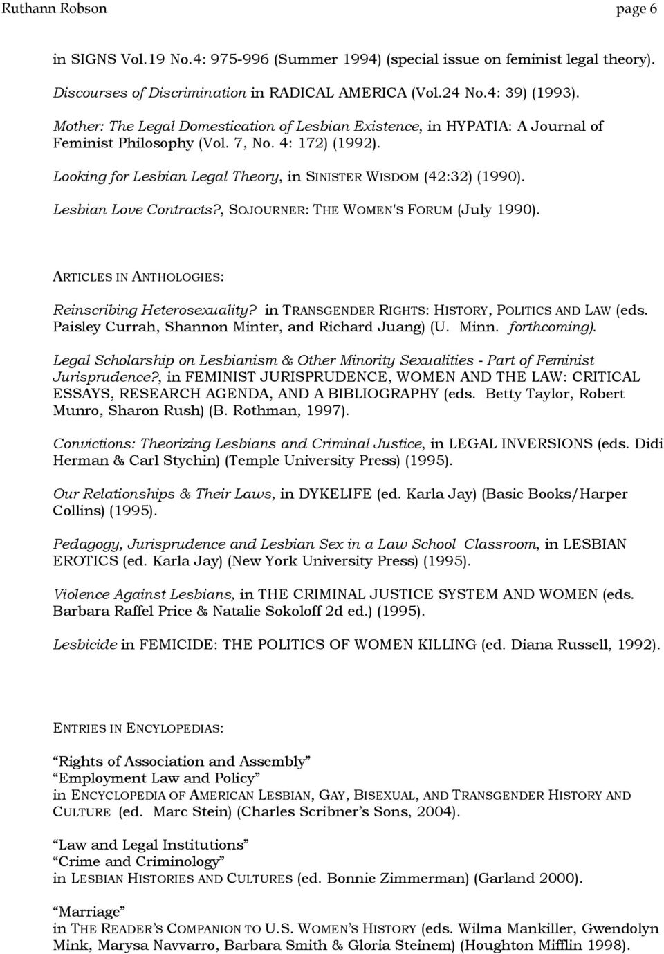 Lesbian Love Contracts?, SOJOURNER: THE WOMEN'S FORUM (July 1990). ARTICLES IN ANTHOLOGIES: Reinscribing Heterosexuality? in TRANSGENDER RIGHTS: HISTORY, POLITICS AND LAW (eds.