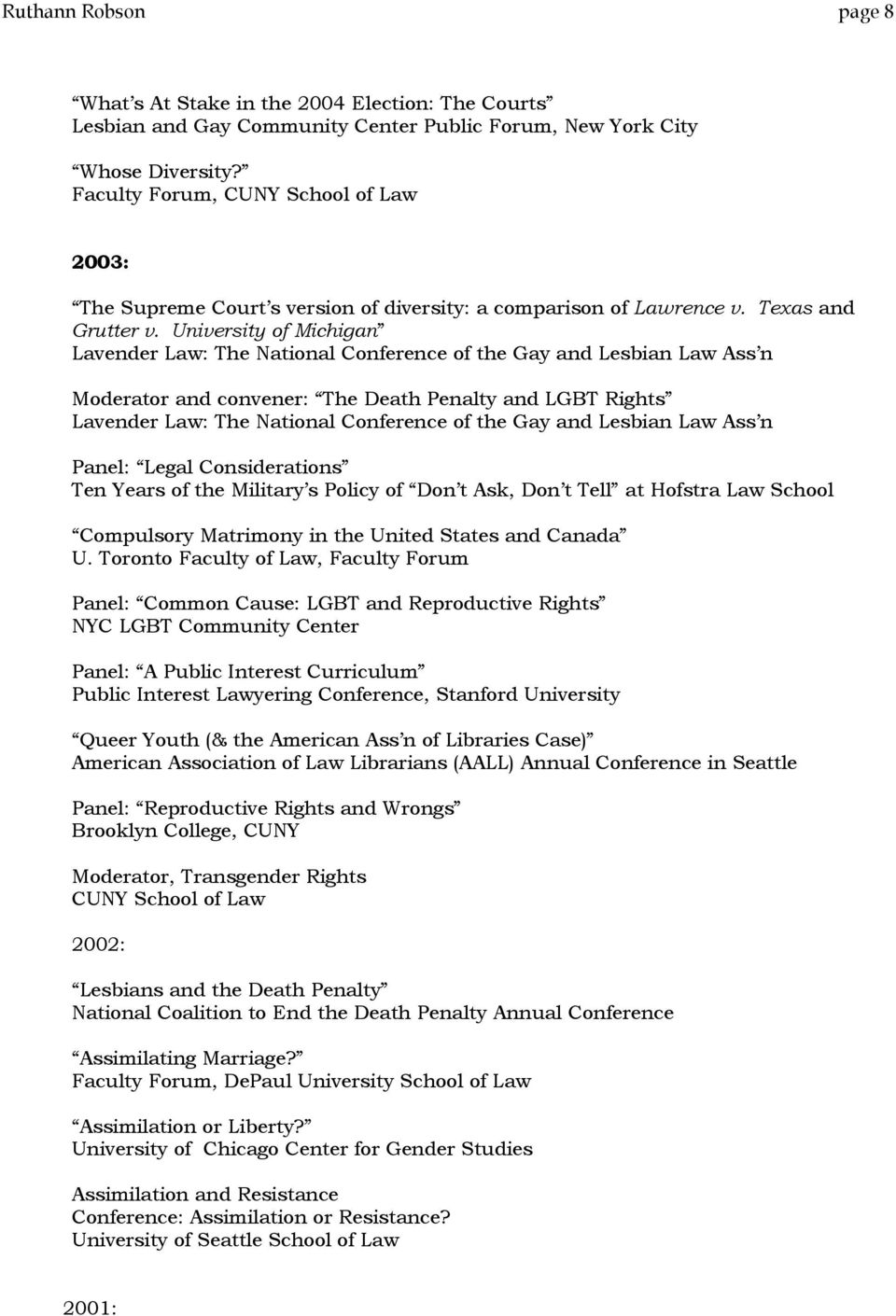 University of Michigan Lavender Law: The National Conference of the Gay and Lesbian Law Ass n Moderator and convener: The Death Penalty and LGBT Rights Lavender Law: The National Conference of the