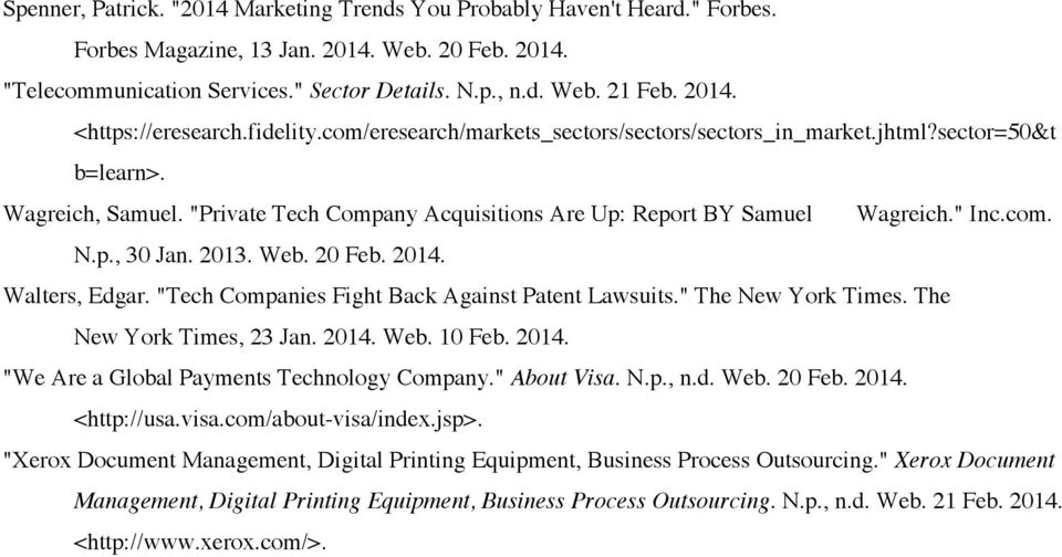 """Private Tech Company Acquisitions Are Up: Report BY Samuel Wagreich."" Inc.com. N.p., 30 Jan. 2013. Web. 20 Feb. 2014. Walters, Edgar. ""Tech Companies Fight Back Against Patent Lawsuits."