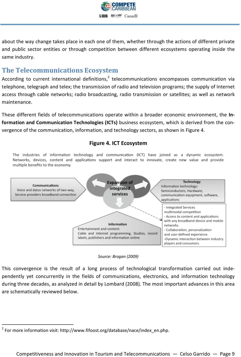 The Telecommunications Ecosystem According to current international definitions, 2 telecommunications encompasses communication via telephone, telegraph and telex; the transmission of radio and