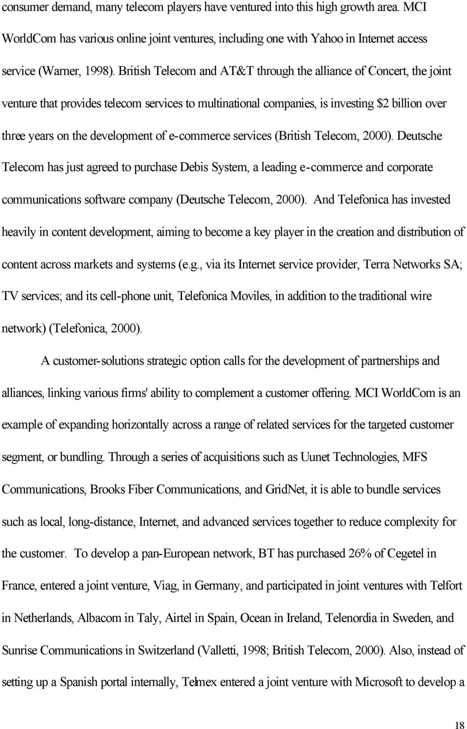 e-commerce services (British Telecom, 2000). Deutsche Telecom has just agreed to purchase Debis System, a leading e-commerce and corporate communications software company (Deutsche Telecom, 2000).