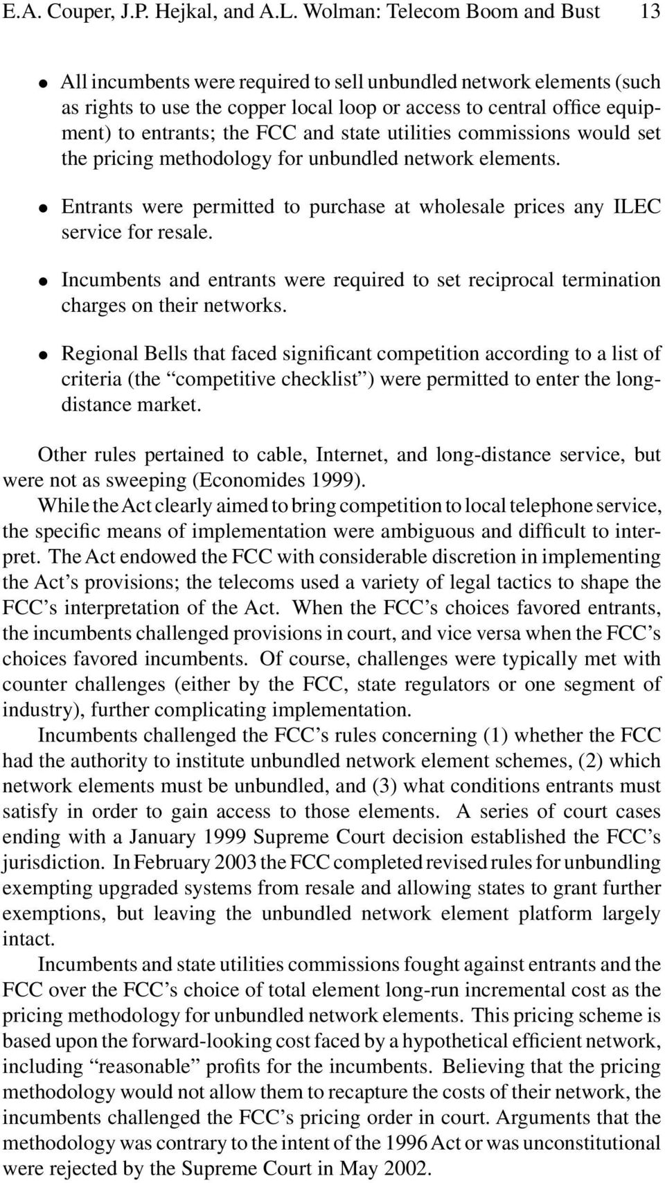 FCC and state utilities commissions would set the pricing methodology for unbundled network elements. Entrants were permitted to purchase at wholesale prices any ILEC service for resale.