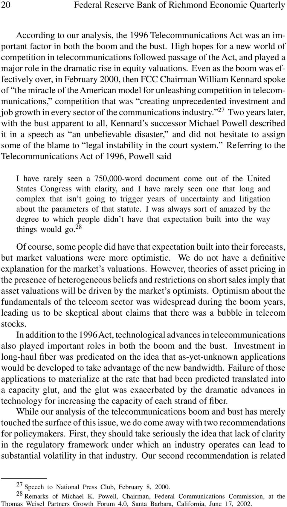 Even as the boom was effectively over, in February 2000, then FCC Chairman William Kennard spoke of the miracle of the American model for unleashing competition in telecommunications, competition