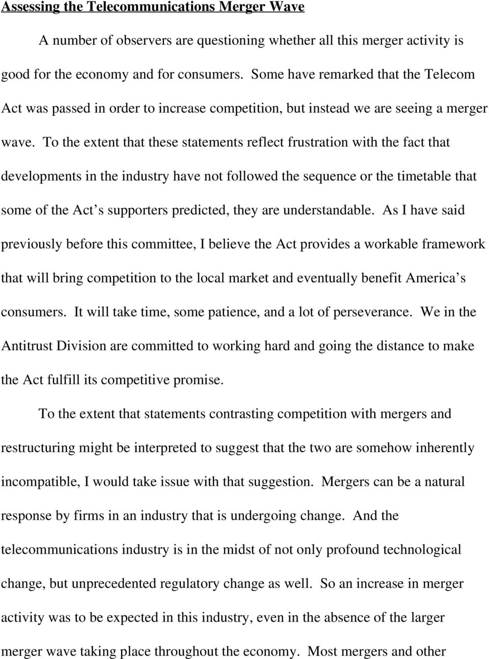 To the extent that these statements reflect frustration with the fact that developments in the industry have not followed the sequence or the timetable that some of the Act s supporters predicted,