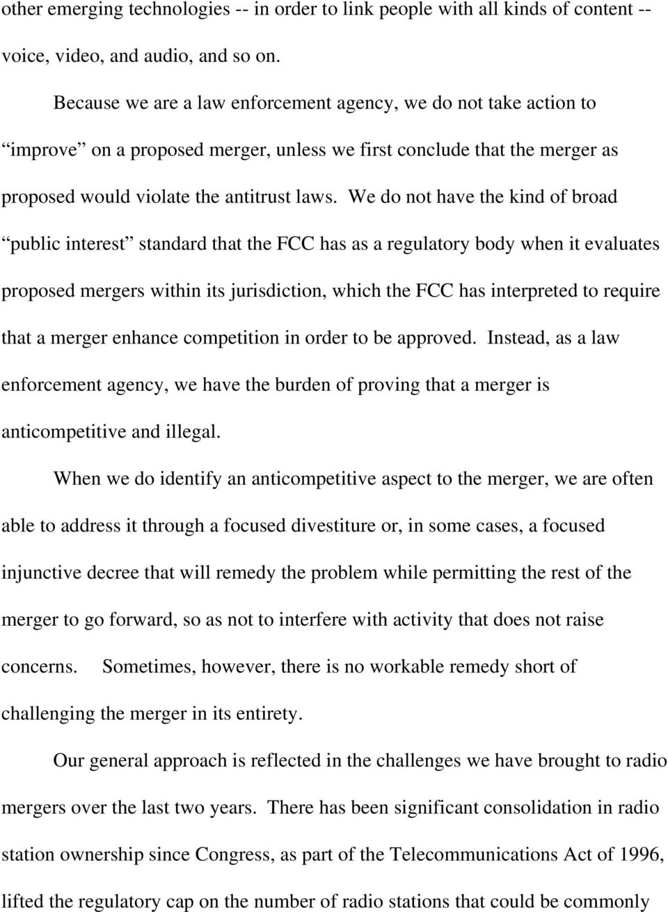 We do not have the kind of broad public interest standard that the FCC has as a regulatory body when it evaluates proposed mergers within its jurisdiction, which the FCC has interpreted to require
