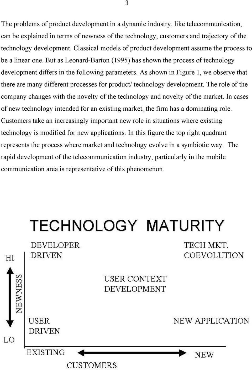 As shown in Figure 1, we observe that there are many different processes for product/ technology development.
