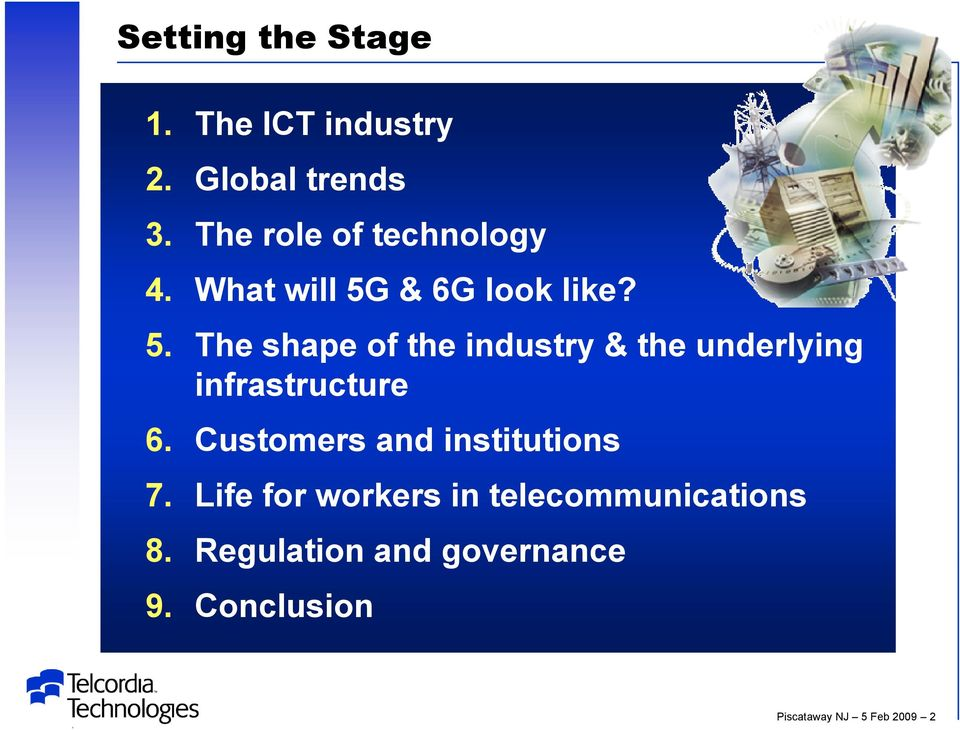 & 6G look like? 5. The shape of the industry & the underlying infrastructure 6.