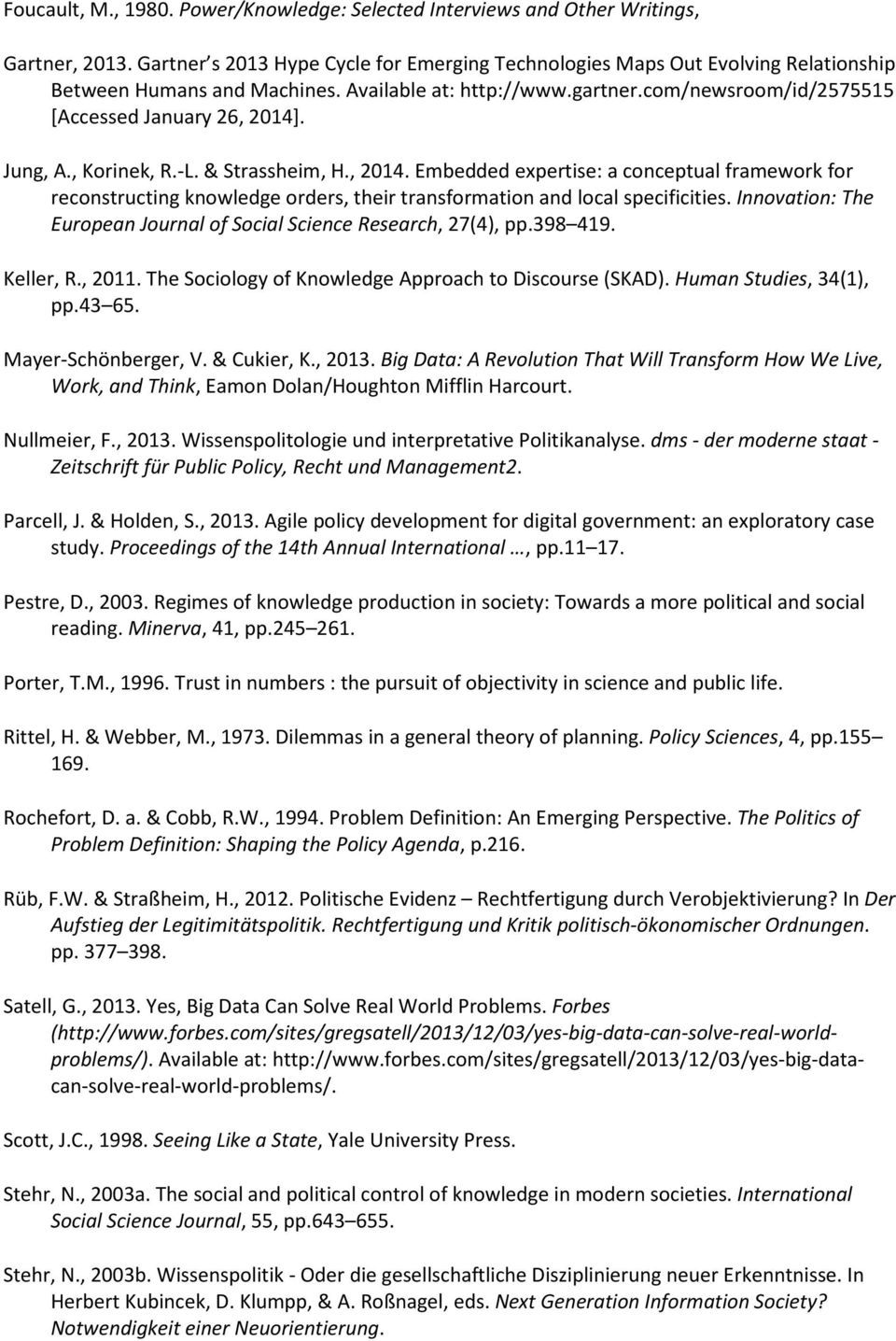 Jung, A., Korinek, R.-L. & Strassheim, H., 2014. Embedded expertise: a conceptual framework for reconstructing knowledge orders, their transformation and local specificities.