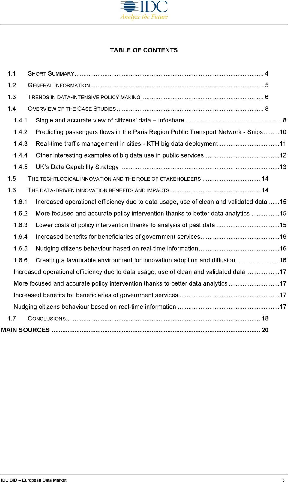 .. 12 1.4.5 UK s Data Capability Strategy... 13 1.5 THE TECHTLOGICAL INNOVATION AND THE ROLE OF STAKEHOLDERS... 14 1.6
