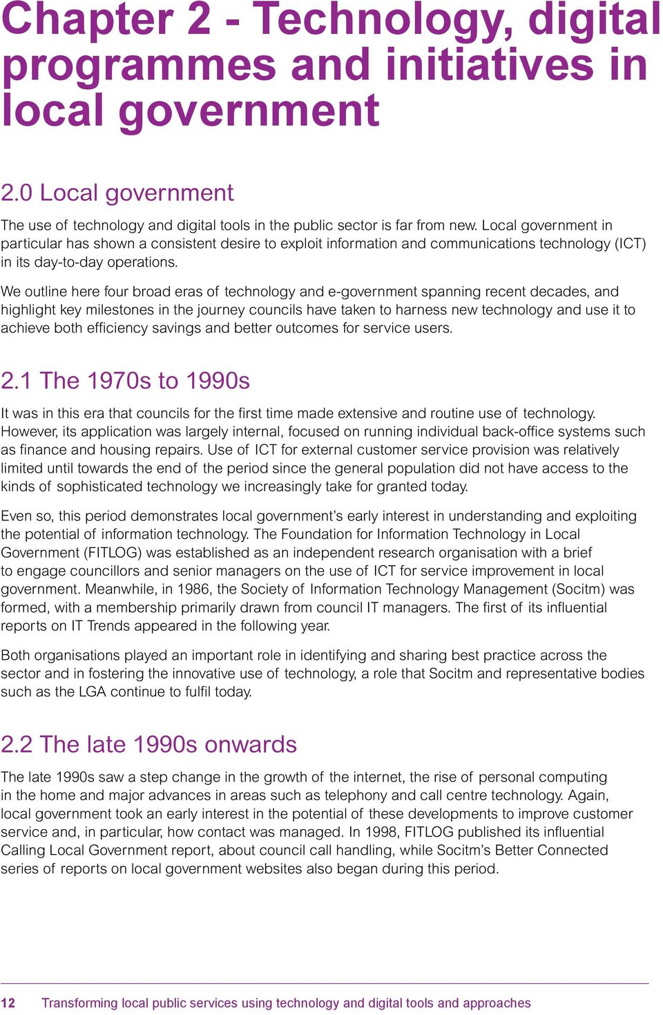 We outline here four broad eras of technology and e-government spanning recent decades, and highlight key milestones in the journey councils have taken to harness new technology and use it to achieve