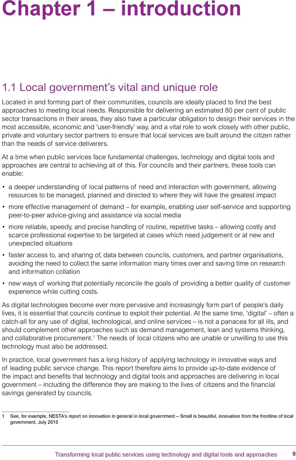 user-friendly way, and a vital role to work closely with other public, private and voluntary sector partners to ensure that local services are built around the citizen rather than the needs of