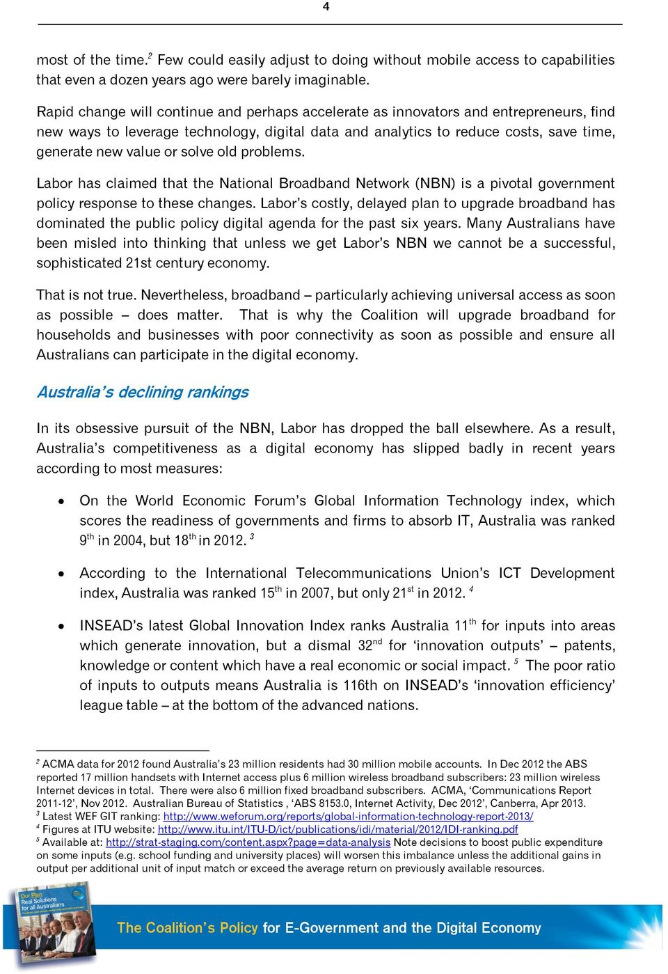 solve old problems. Labor has claimed that the National Broadband Network (NBN) is a pivotal government policy response to these changes.