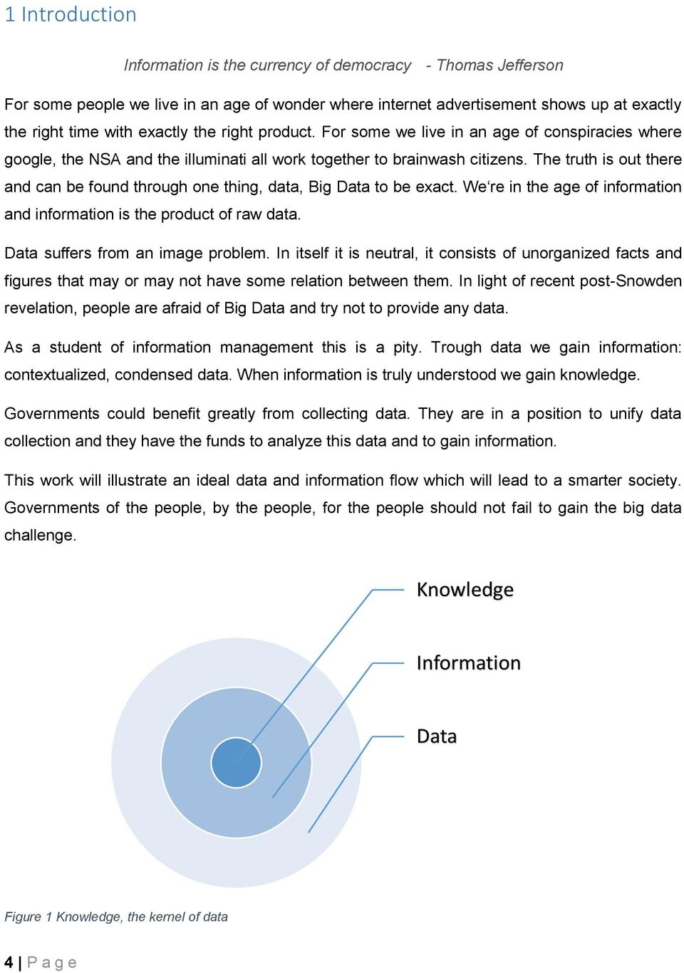 The truth is out there and can be found through one thing, data, Big Data to be exact. We re in the age of information and information is the product of raw data. Data suffers from an image problem.