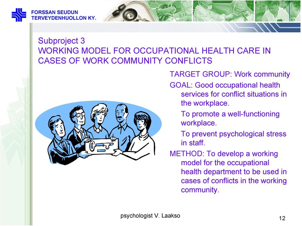 To promote a well-functioning workplace. To prevent psychological stress in staff.