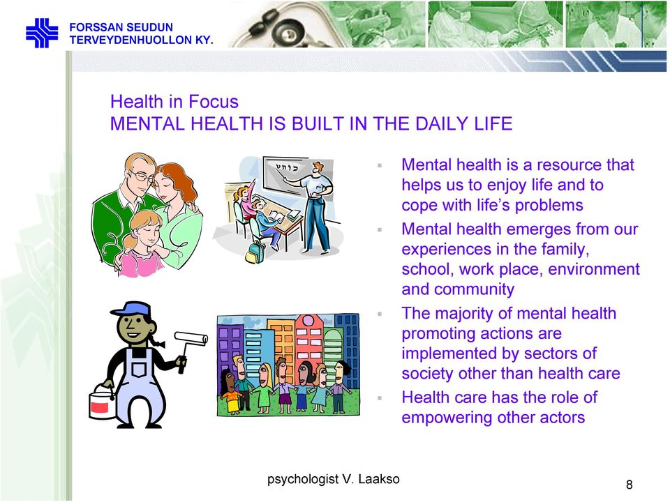 school, work place, environment and community The majority of mental health promoting actions are