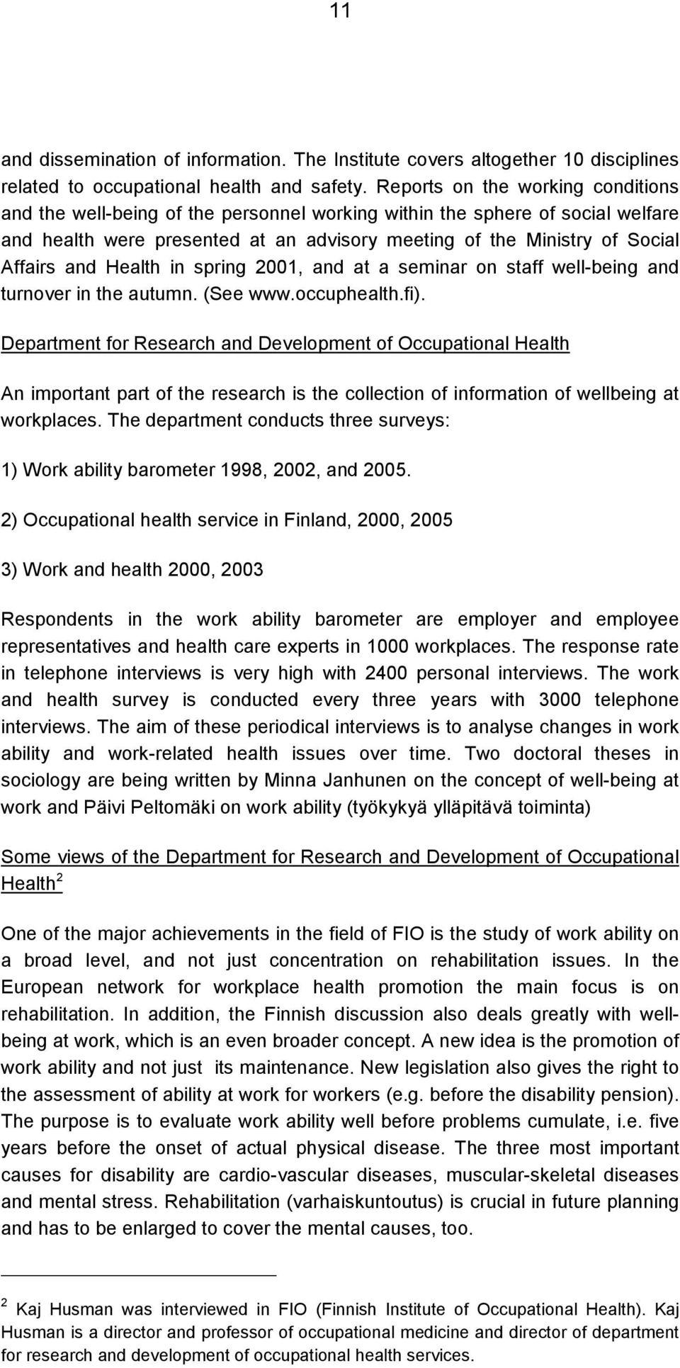 and Health in spring 2001, and at a seminar on staff well-being and turnover in the autumn. (See www.occuphealth.fi).