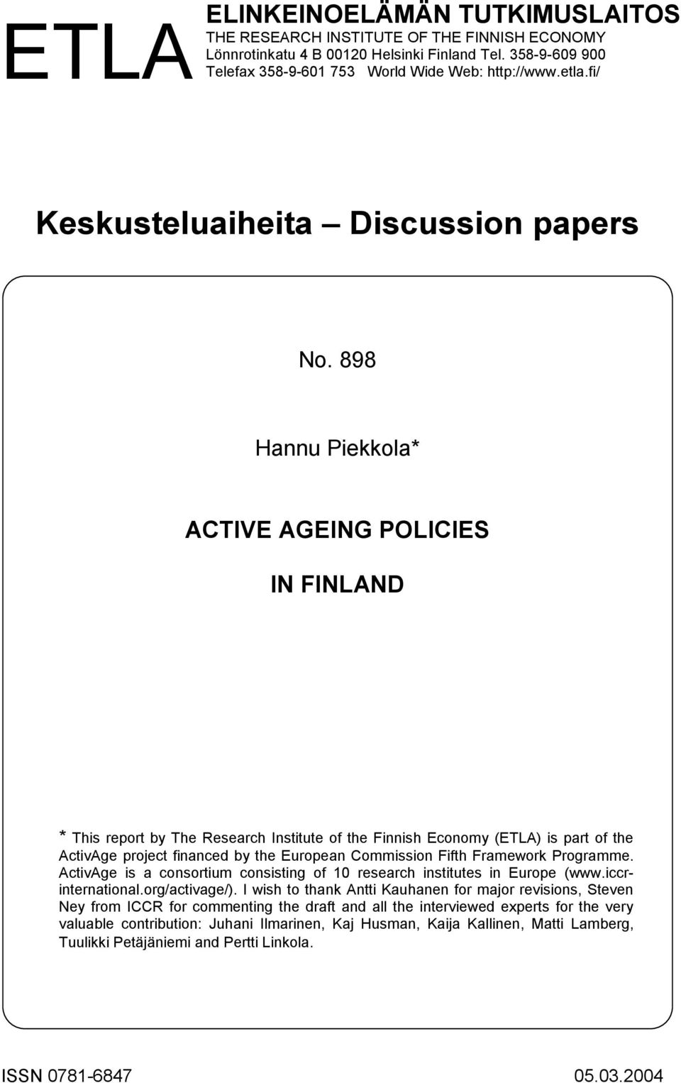 898 Hannu Piekkola* ACTIVE AGEING POLICIES IN FINLAND * This report by The Research Institute of the Finnish Economy (ETLA) is part of the ActivAge project financed by the European Commission Fifth