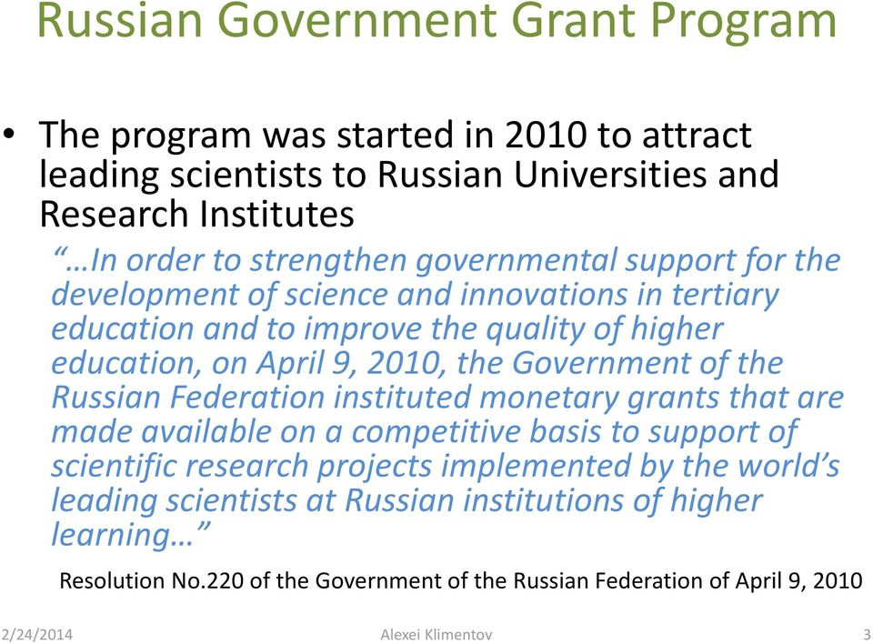 Government of the Russian Federation instituted monetary grants that are made available on a competitive basis to support of scientific research projects implemented by