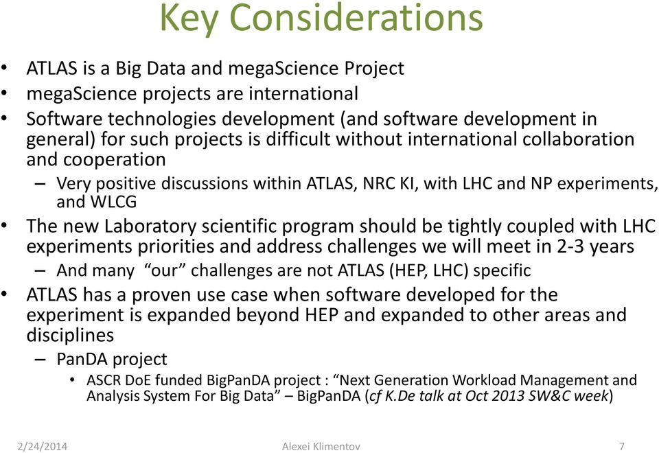 tightly coupled with LHC experiments priorities and address challenges we will meet in 2-3 years And many our challenges are not ATLAS (HEP, LHC) specific ATLAS has a proven use case when software