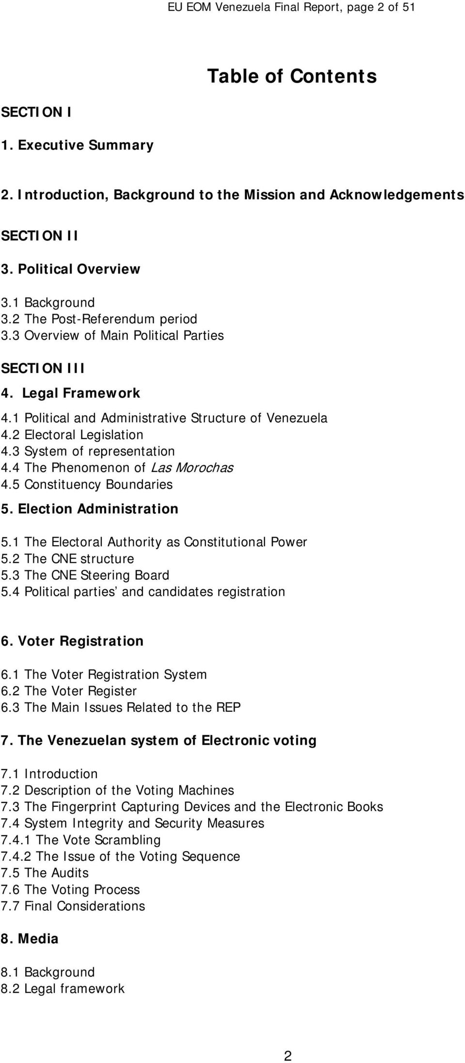 3 System of representation 4.4 The Phenomenon of Las Morochas 4.5 Constituency Boundaries 5. Election Administration 5.1 The Electoral Authority as Constitutional Power 5.2 The CNE structure 5.