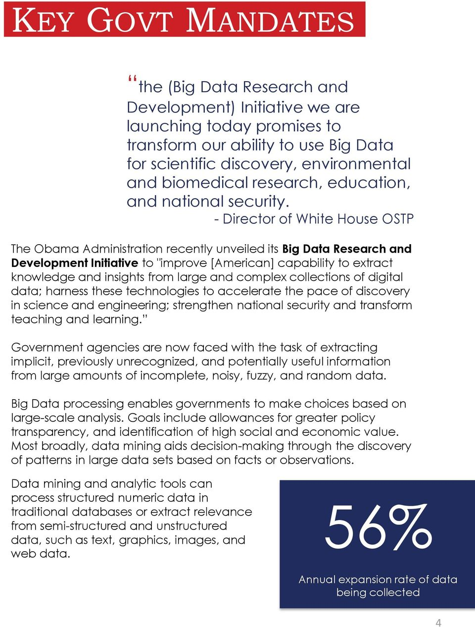 "- Director of White House OSTP The Obama Administration recently unveiled its Big Data Research and Development Initiative to ""improve [American] capability to extract knowledge and insights from"
