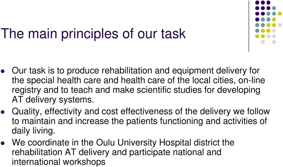 Quality, effectivity and cost effectiveness of the delivery we follow to maintain and increase the patients functioning and activities