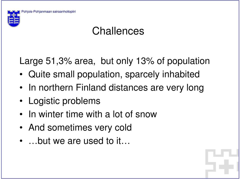 northern Finland distances are very long Logistic problems In winter