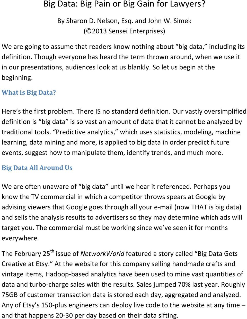 Though everyone has heard the term thrown around, when we use it in our presentations, audiences look at us blankly. So let us begin at the beginning. What is Big Data? Here s the first problem.