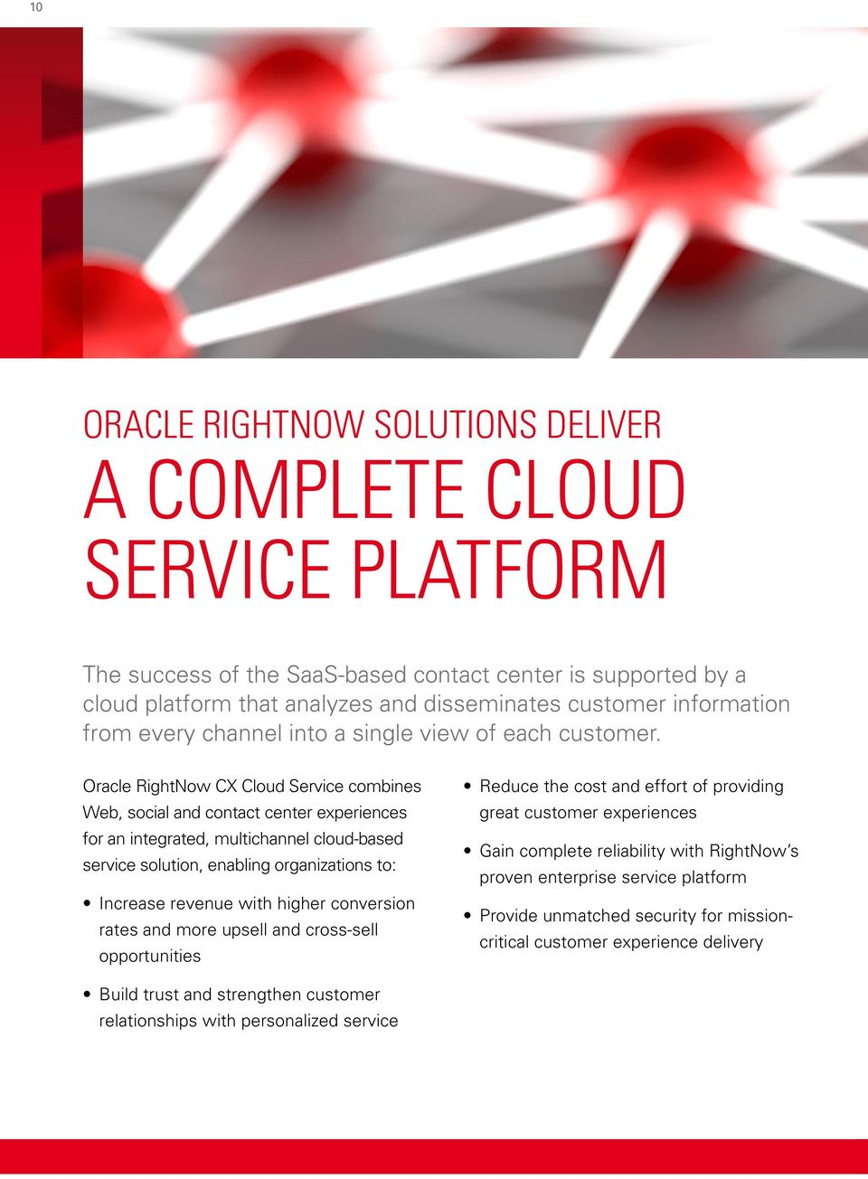 Oracle RightNow CX Cloud Service combines Web, social and contact center experiences for an integrated, multichannel cloud-based service solution, enabling organizations to: Increase revenue with