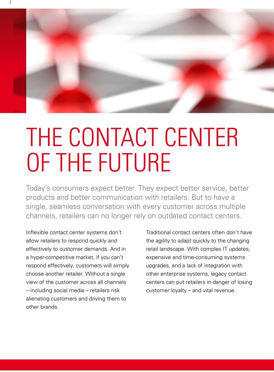 Inflexible contact center systems don t allow retailers to respond quickly and effectively to customer demands.