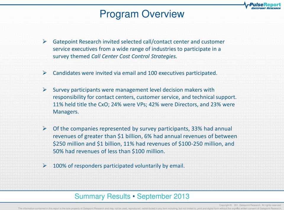 Survey participants were management level decision makers with responsibility for contact centers, customer service, and technical support.