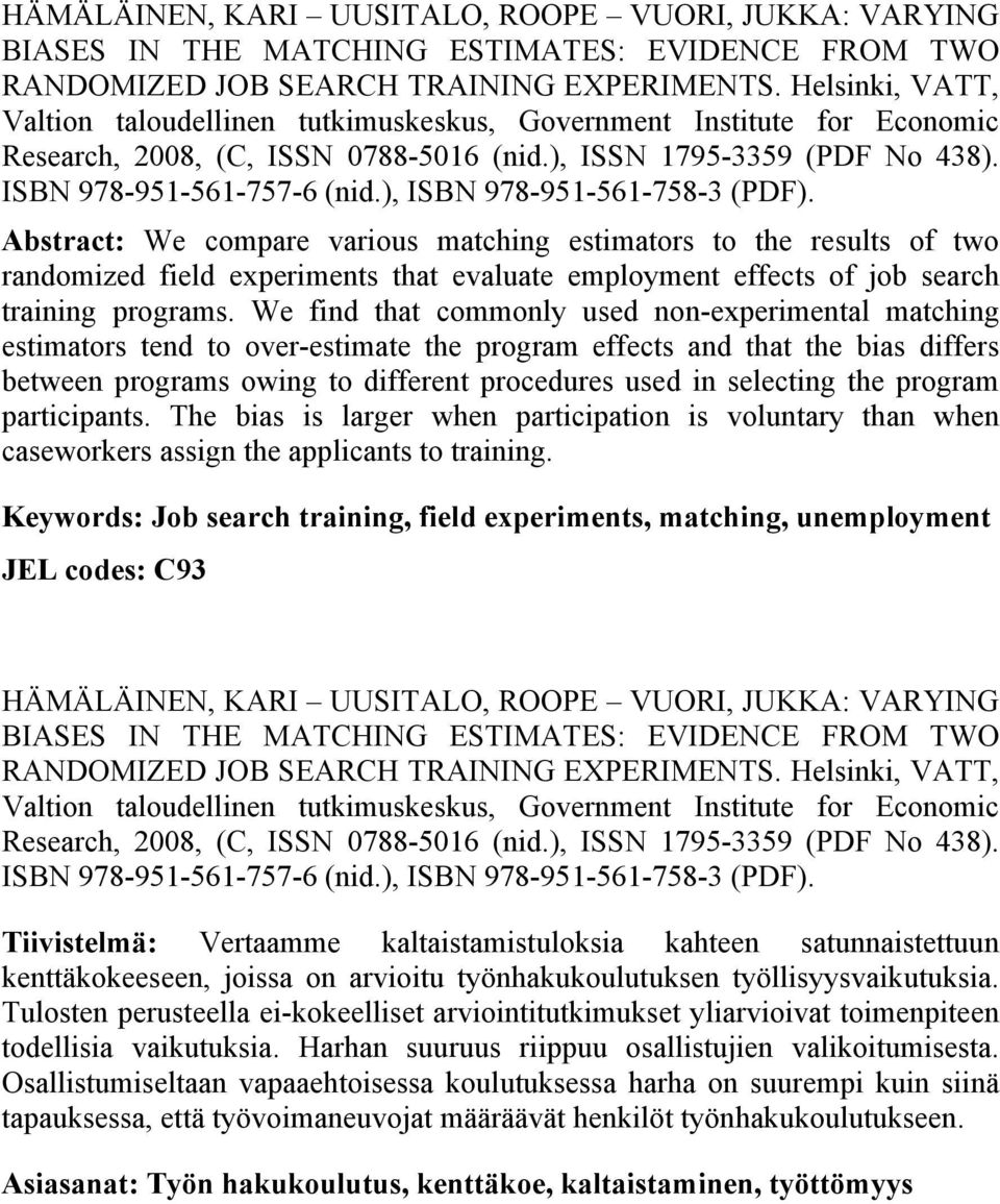 ), ISBN 978-951-561-758-3 (PDF). Abstract: We compare various matching estimators to the results of two randomized field experiments that evaluate employment effects of job search training programs.