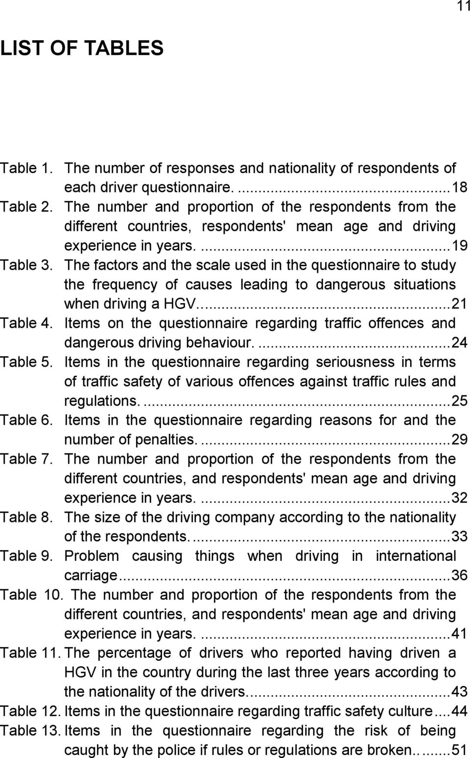 The factors and the scale used in the questionnaire to study the frequency of causes leading to dangerous situations when driving a HGV..... 21 Table 4.