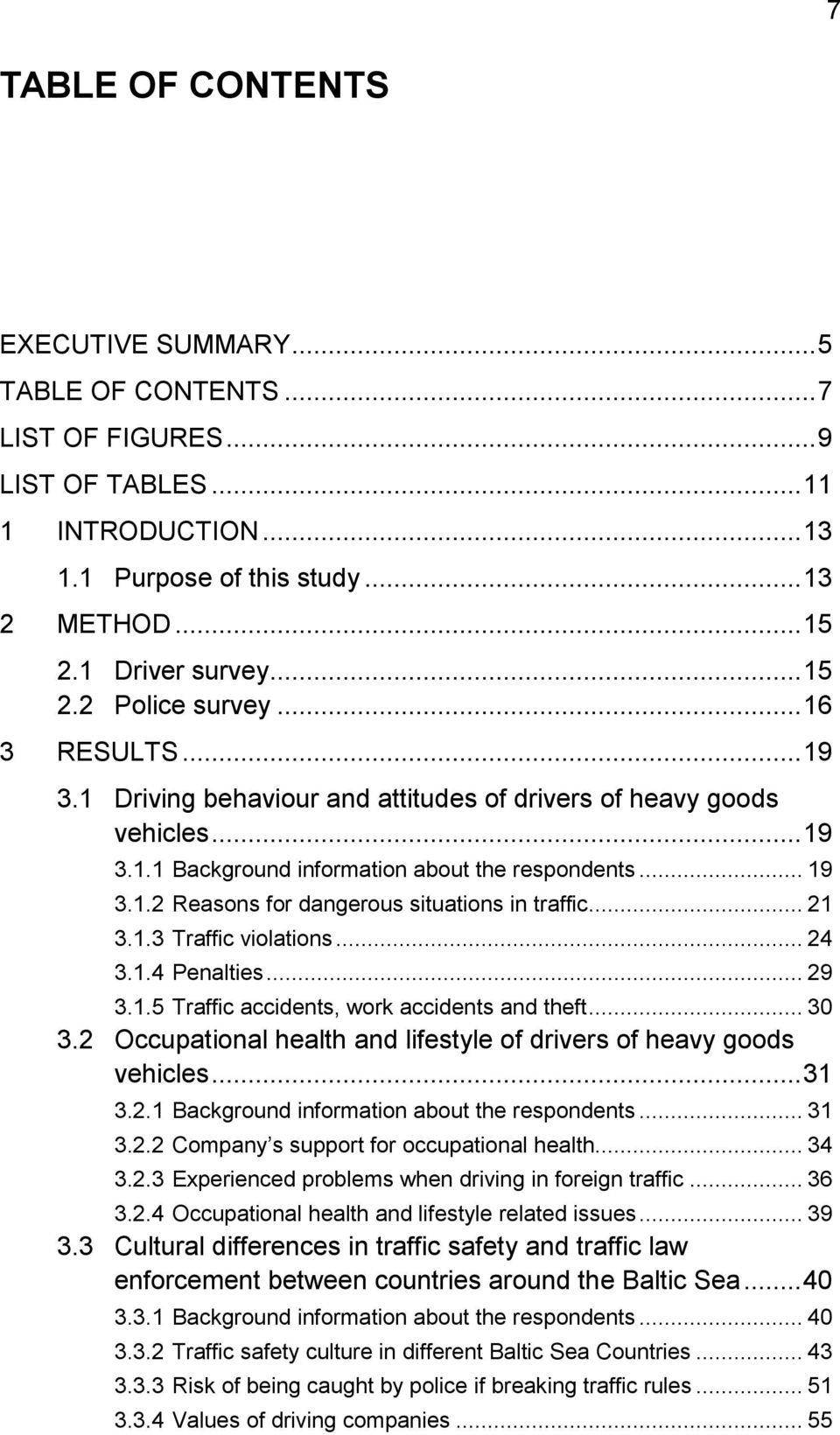 .. 21 3.1.3 Traffic violations... 24 3.1.4 Penalties... 29 3.1.5 Traffic accidents, work accidents and theft... 30 3.2 Occupational health and lifestyle of drivers of heavy goods vehicles... 31 3.2.1 Background information about the respondents.