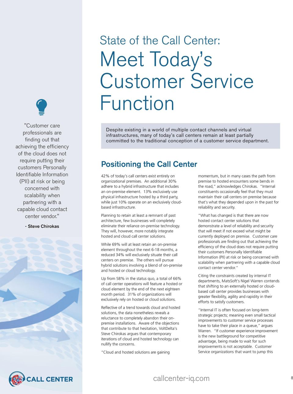 """ - Steve Chirokas Despite existing in a world of multiple contact channels and virtual infrastructures, many of today s call centers remain at least partially committed to the traditional conception"