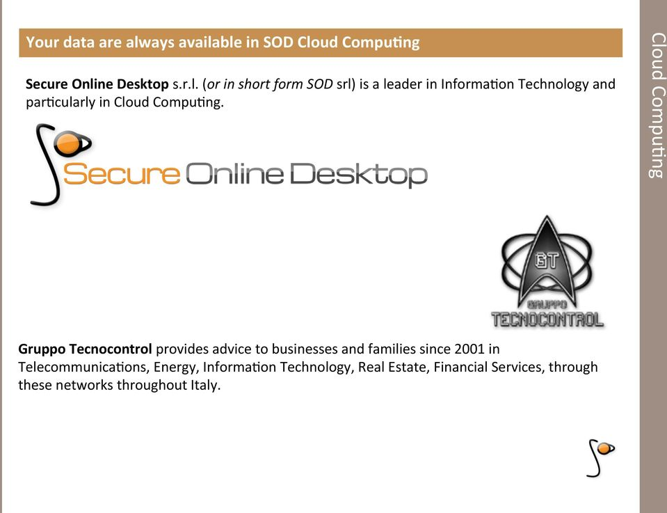 Cloud Compu=ng Gruppo Tecnocontrol provides advice to businesses and families since 2001 in Telecommunica=ons,