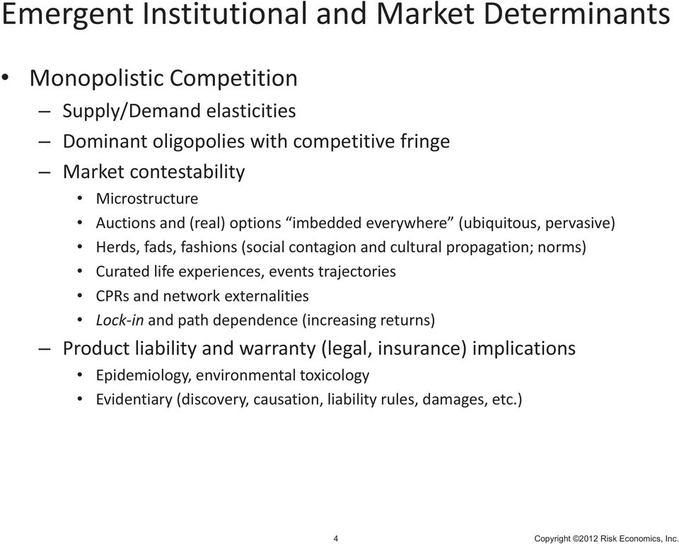 life experiences, events trajectories CPRs and network externalities Lock in and path dependence (increasing returns) Product liability and warranty (legal, insurance)