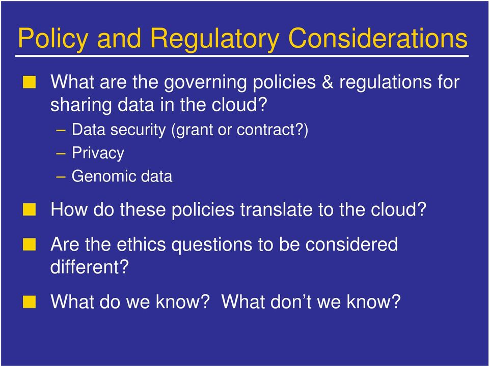 ) Privacy Genomic data How do these policies translate to the cloud?