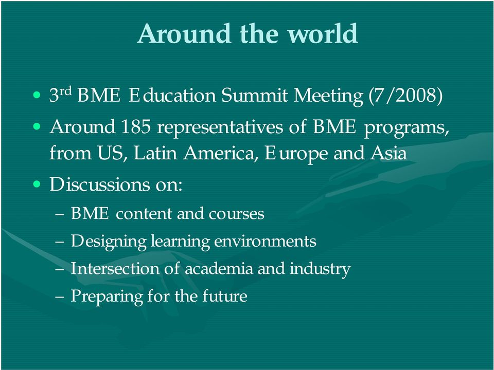 and Asia Discussions on: BME content and courses Designing learning