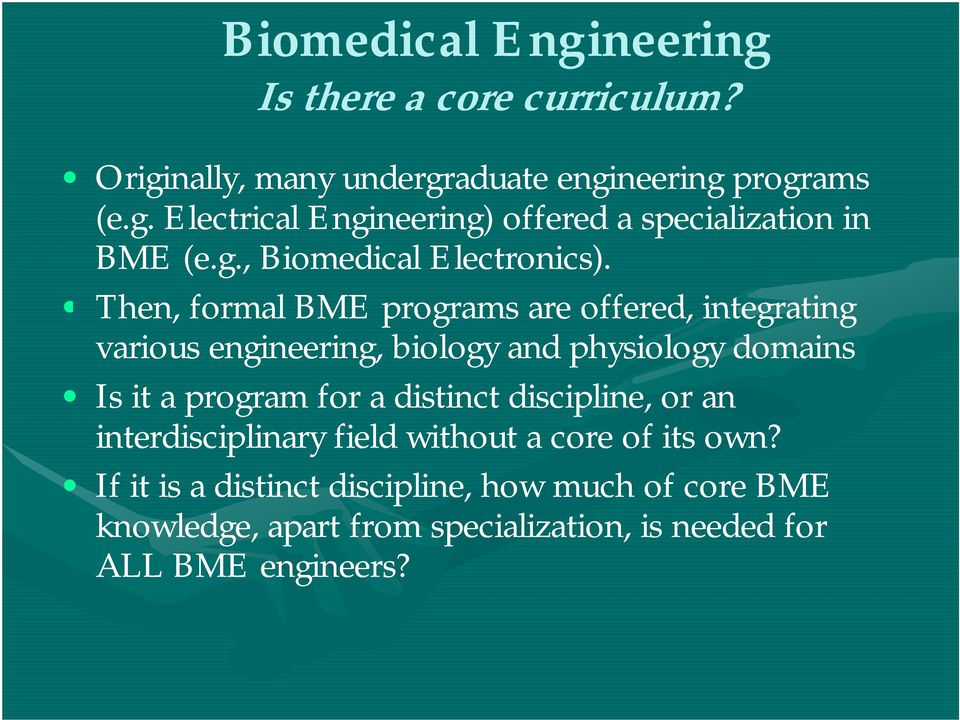 Then, formal BME programs are offered, integrating various engineering, biology and physiology domains Is it a program for a distinct
