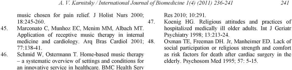 Home-based music therapy a systematic overview of settings and conditions for an innovative service in healthcare. BMC Health Serv Res 2010; 10:291. 47. Koenig HG.