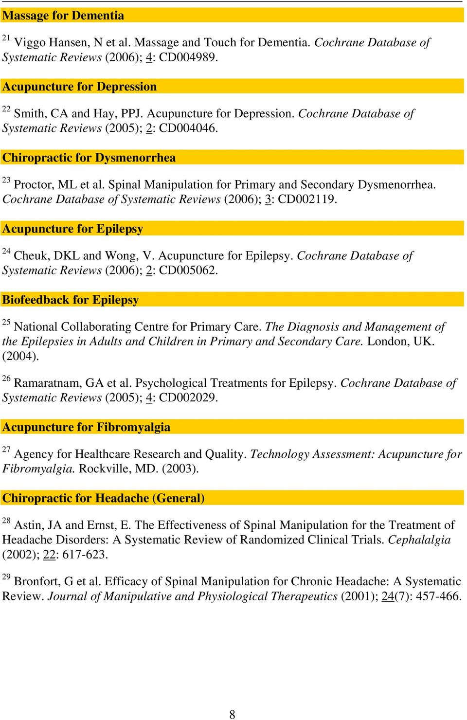 Cochrane Database of Systematic Reviews (2006); 3: CD002119. Acupuncture for Epilepsy 24 Cheuk, DKL and Wong, V. Acupuncture for Epilepsy. Cochrane Database of Systematic Reviews (2006); 2: CD005062.