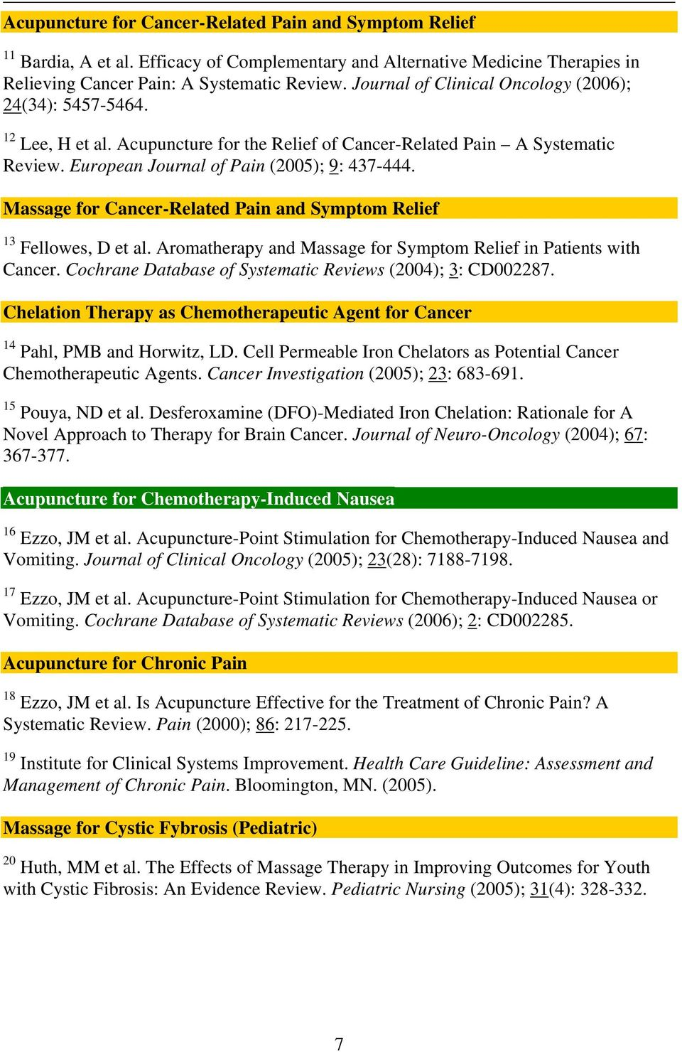 Massage for Cancer-Related Pain and Symptom Relief 13 Fellowes, D et al. Aromatherapy and Massage for Symptom Relief in Patients with Cancer.