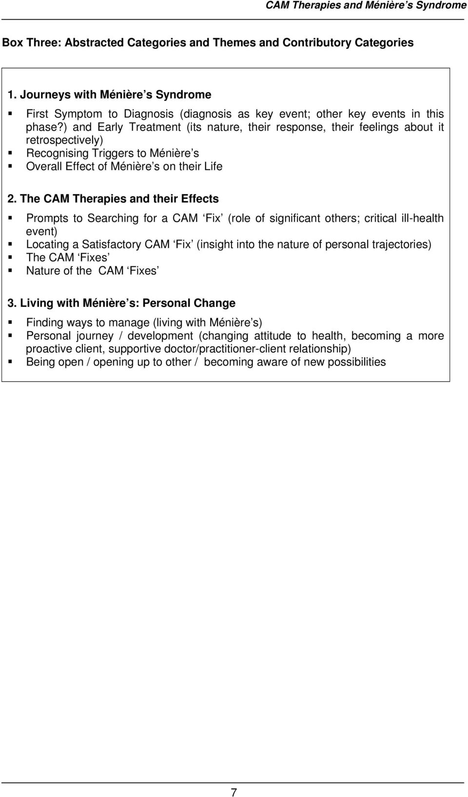 The CAM Therapies and their Effects Prompts to Searching for a CAM Fix (role of significant others; critical ill-health event) Locating a Satisfactory CAM Fix (insight into the nature of personal