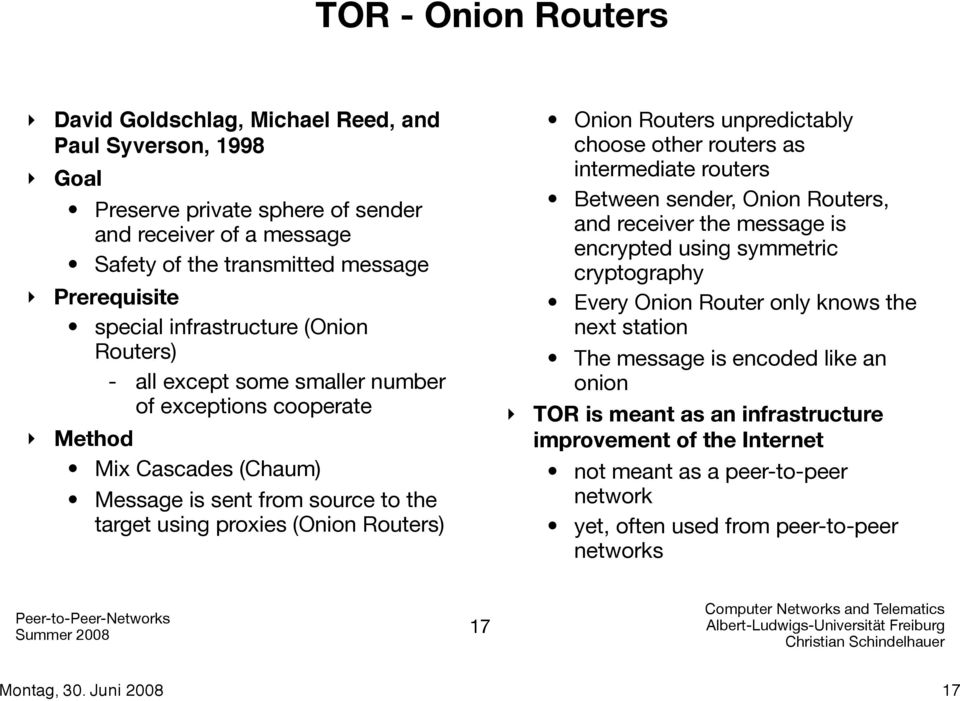 Routers unpredictably choose other routers as intermediate routers Between sender, Onion Routers, and receiver the message is encrypted using symmetric cryptography Every Onion Router only knows