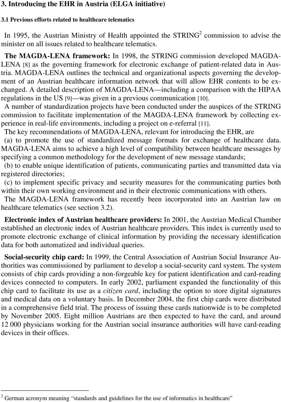 The MAGDA-LENA framework: In 1998, the STRING commission developed MAGDA- LENA [8] as the governing framework for electronic exchange of patient-related data in Austria.