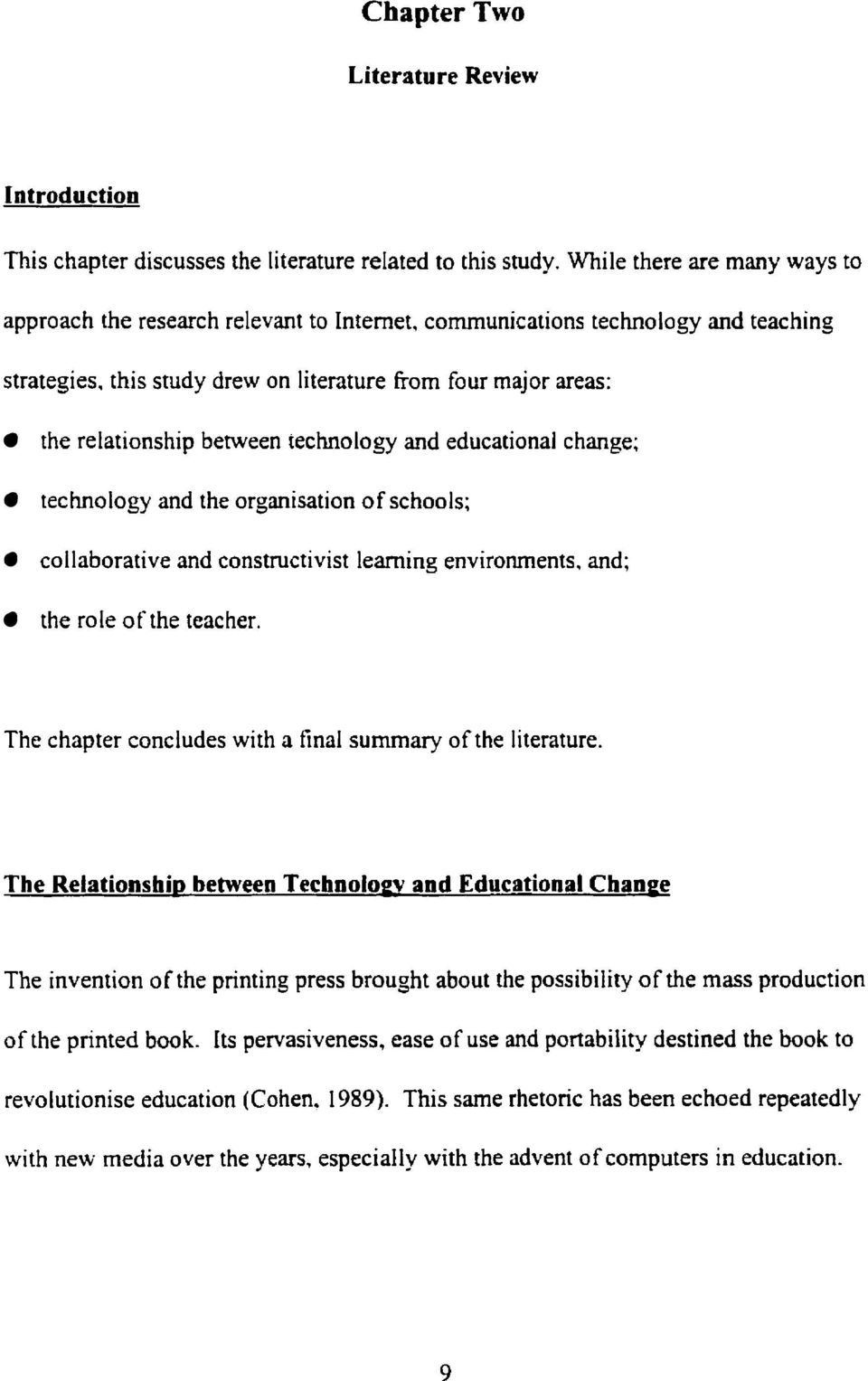 this study drew on literature from four major areas: the relationship between iechnology and educational change; technology and the organisation of schools; collaborative and constructivist leaming
