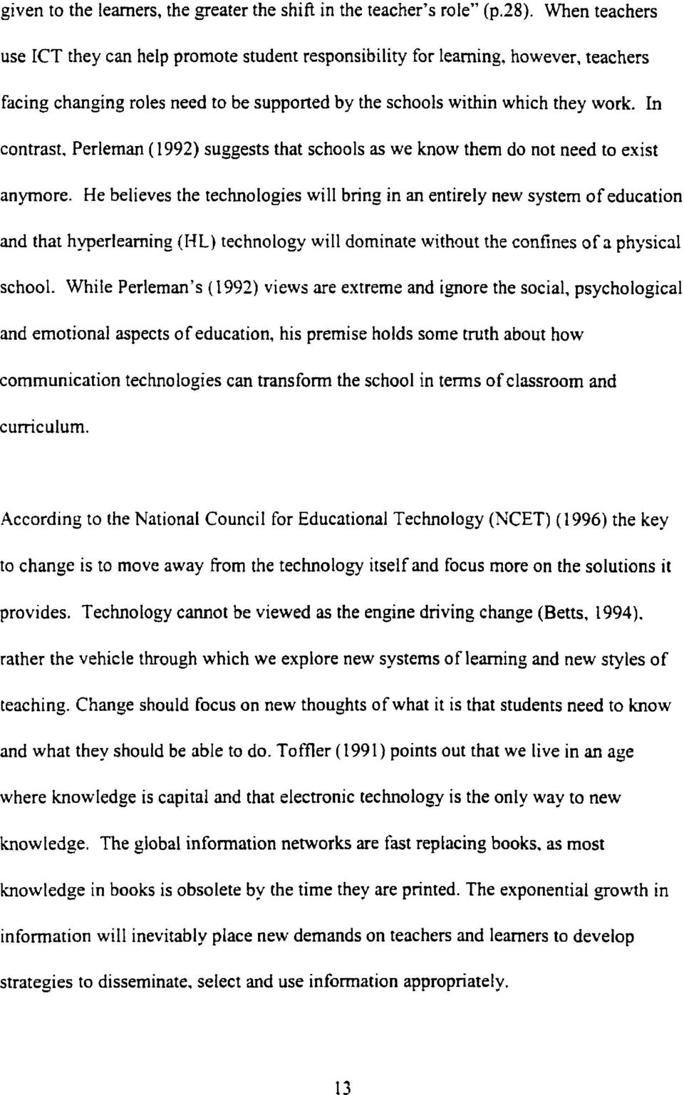 Perieman (1992) suggests that schools as we know them do not need to exist anymore.